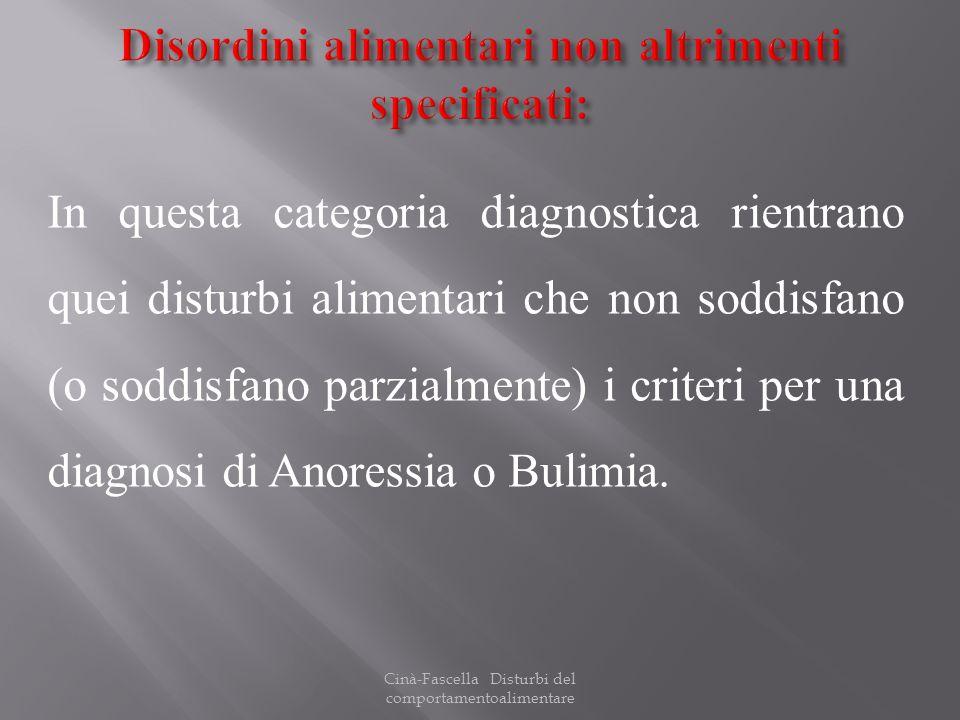 Cinà-Fascella Disturbi del comportamentoalimentare In questa categoria diagnostica rientrano quei disturbi alimentari che non soddisfano (o soddisfano