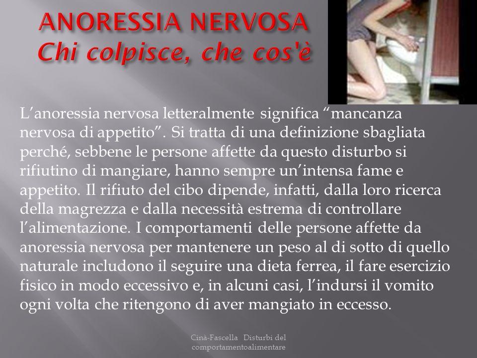 Cinà-Fascella Disturbi del comportamentoalimentare Lanoressia nervosa letteralmente significa mancanza nervosa di appetito. Si tratta di una definizio