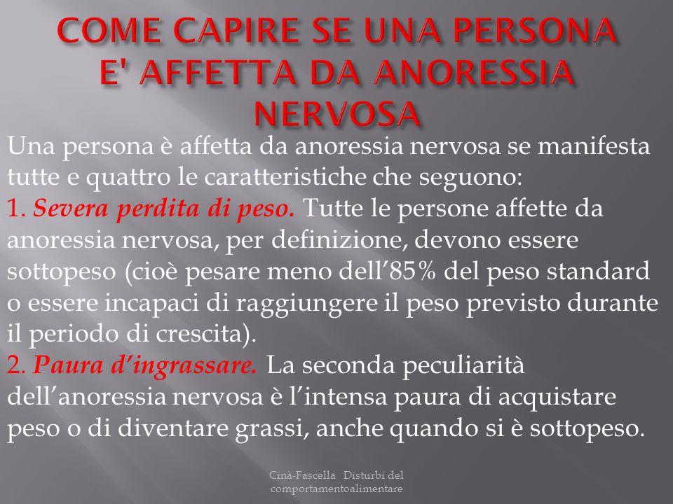 Cinà-Fascella Disturbi del comportamentoalimentare Una persona è affetta da anoressia nervosa se manifesta tutte e quattro le caratteristiche che segu