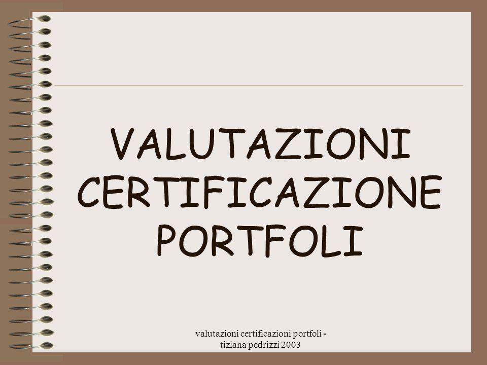 valutazioni certificazioni portfoli - tiziana pedrizzi 2003 Tendenze valutazione dei soggetti Misto fra Valutazione sommativa e formativa Prove standardizzate e prove libere Prove standardizzate aperte -prove libere normalizzate