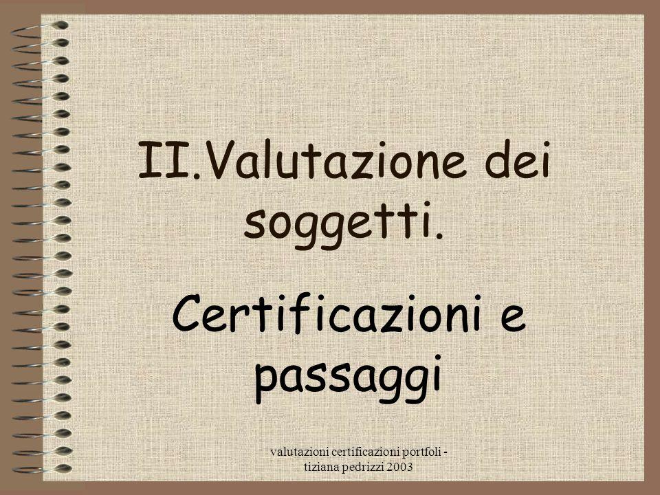valutazioni certificazioni portfoli - tiziana pedrizzi 2003 II.Valutazione dei soggetti. Certificazioni e passaggi