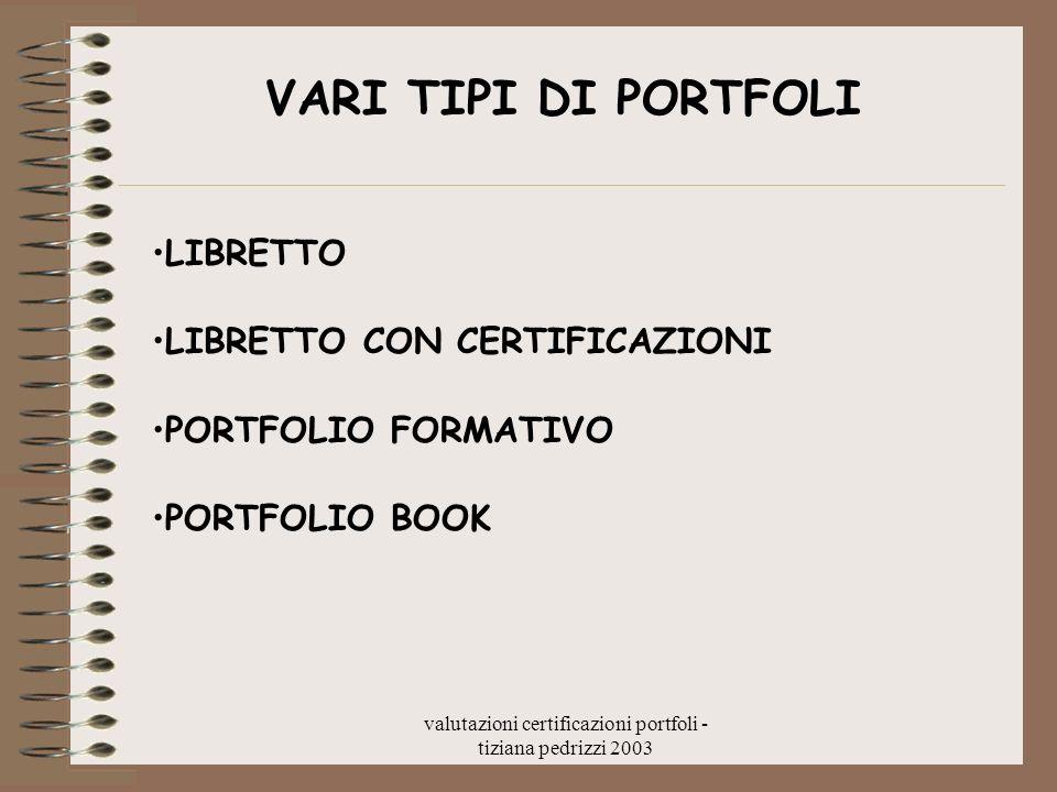 valutazioni certificazioni portfoli - tiziana pedrizzi 2003 VARI TIPI DI PORTFOLI LIBRETTO LIBRETTO CON CERTIFICAZIONI PORTFOLIO FORMATIVO PORTFOLIO B