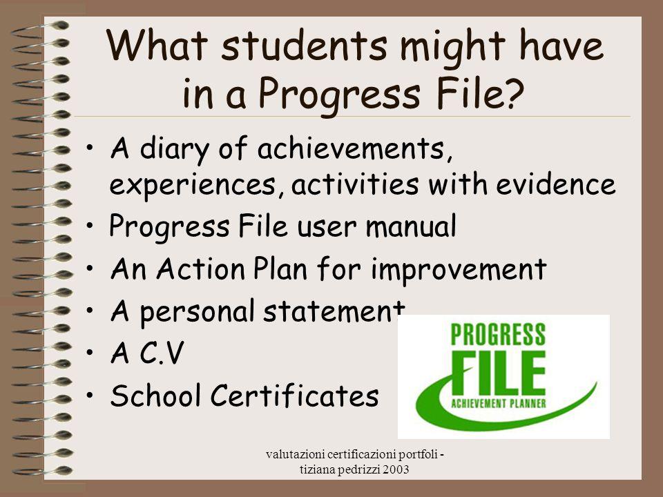 valutazioni certificazioni portfoli - tiziana pedrizzi 2003 What students might have in a Progress File? A diary of achievements, experiences, activit