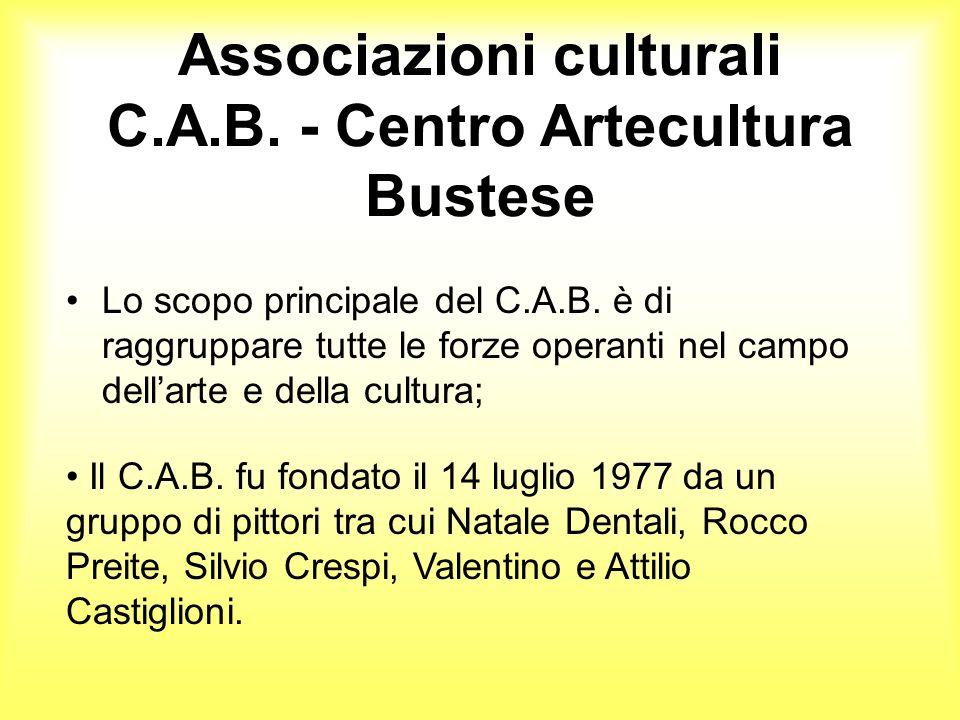 Associazioni culturali C.A.B. - Centro Artecultura Bustese Lo scopo principale del C.A.B. è di raggruppare tutte le forze operanti nel campo dellarte