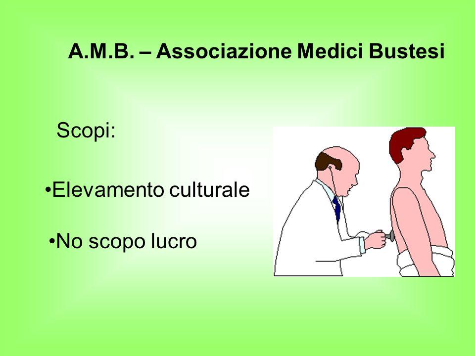 A.M.B. – Associazione Medici Bustesi Scopi: Elevamento culturale No scopo lucro