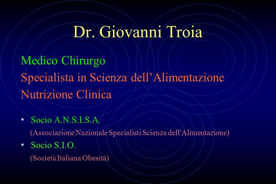 Dr. Giovanni Troia Medico Chirurgo Specialista in Scienza dellAlimentazione Nutrizione Clinica Socio A.N.S.I.S.A. (Associazione Nazionale Specialisti
