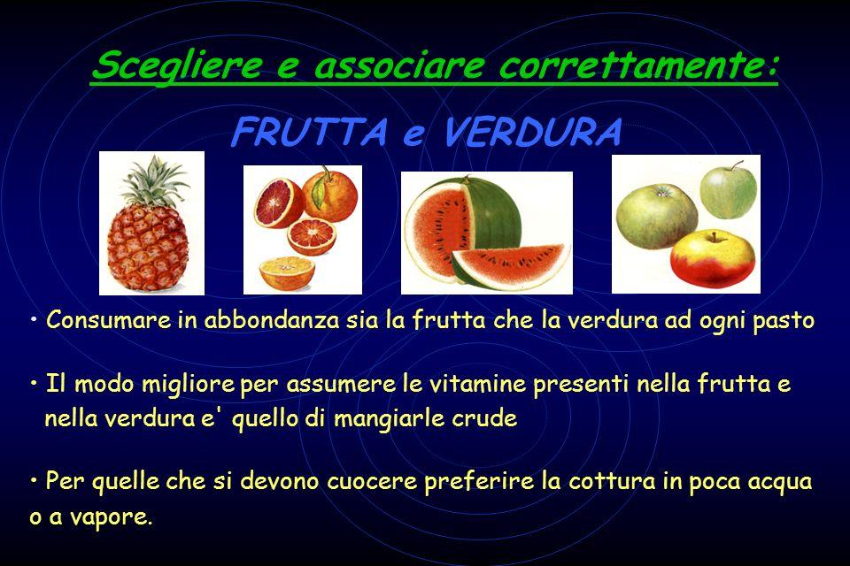 Scegliere e associare correttamente: FRUTTA e VERDURA Consumare in abbondanza sia la frutta che la verdura ad ogni pasto Il modo migliore per assumere