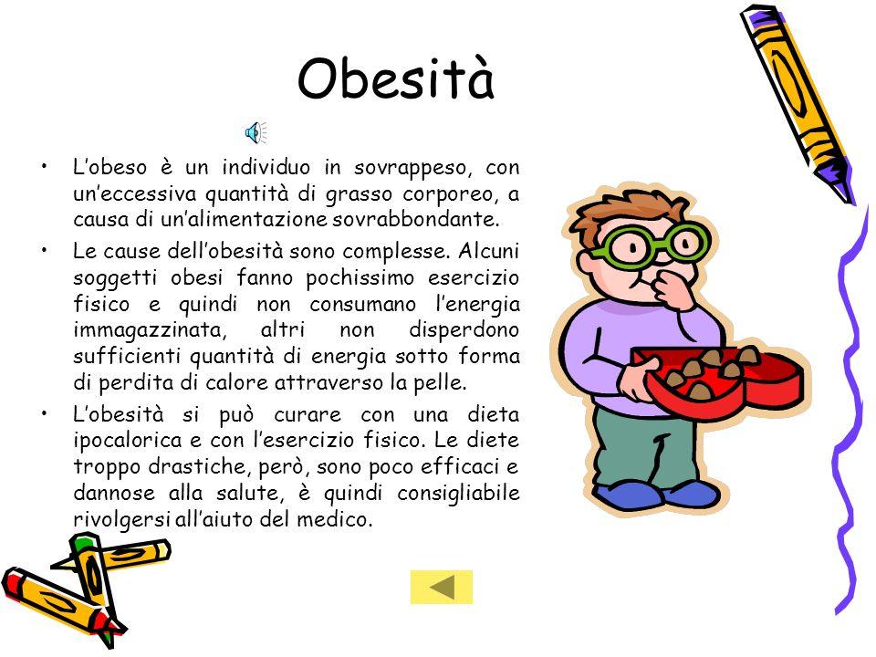Obesità Lobeso è un individuo in sovrappeso, con uneccessiva quantità di grasso corporeo, a causa di unalimentazione sovrabbondante.