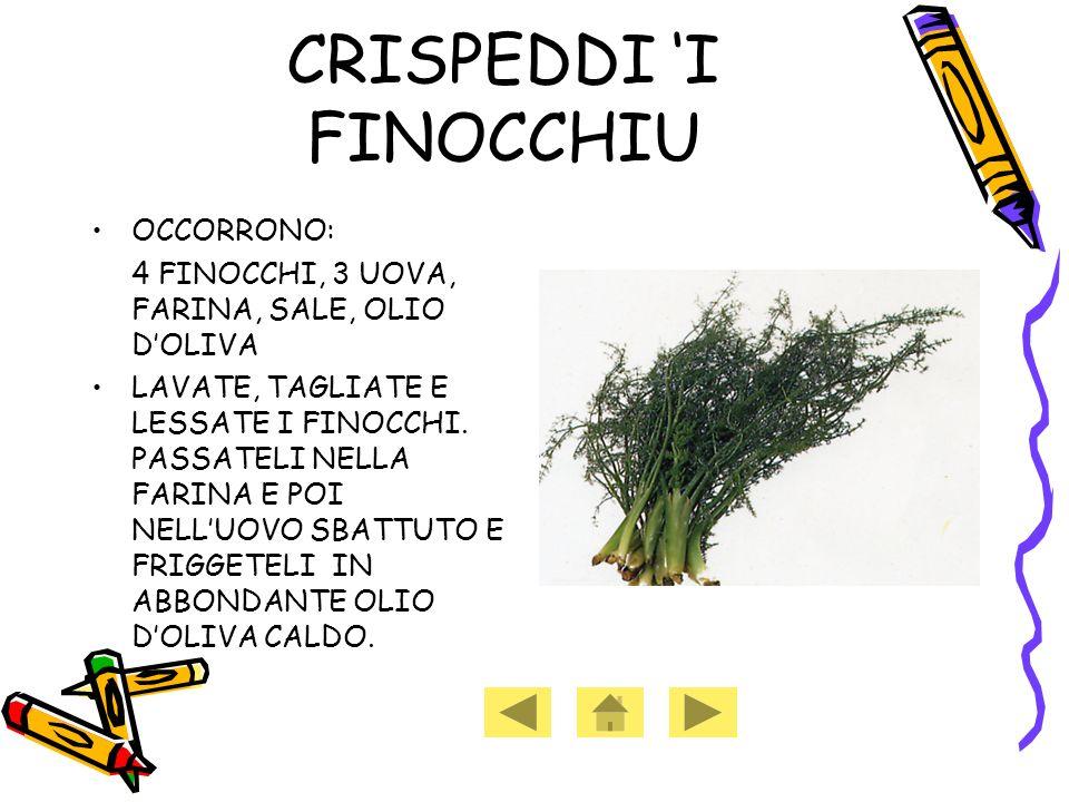 CRISPEDDI I FINOCCHIU OCCORRONO: 4 FINOCCHI, 3 UOVA, FARINA, SALE, OLIO DOLIVA LAVATE, TAGLIATE E LESSATE I FINOCCHI.