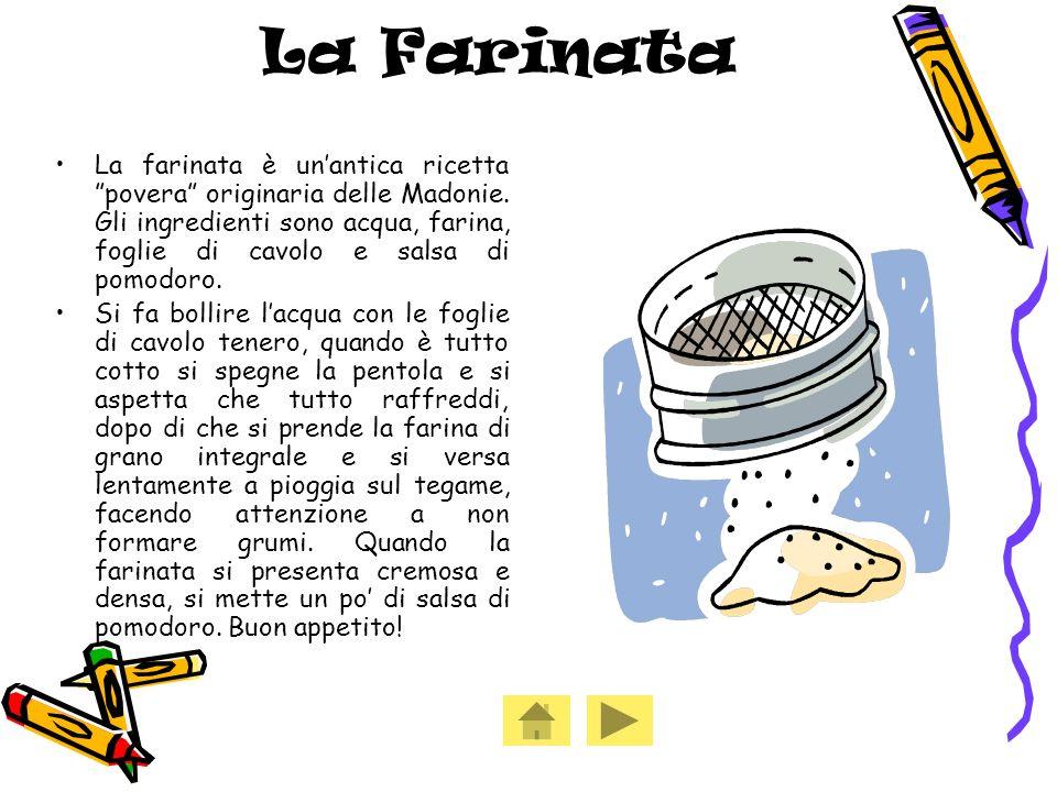 La Farinata La farinata è unantica ricetta povera originaria delle Madonie.