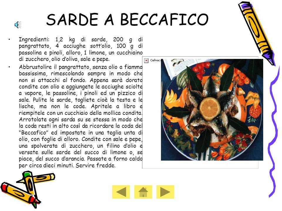 SARDE A BECCAFICO Ingredienti: 1,2 kg di sarde, 200 g di pangrattato, 4 acciughe sottolio, 100 g di passolina e pinoli, alloro, 1 limone, un cucchiaino di zucchero, olio doliva, sale e pepe.