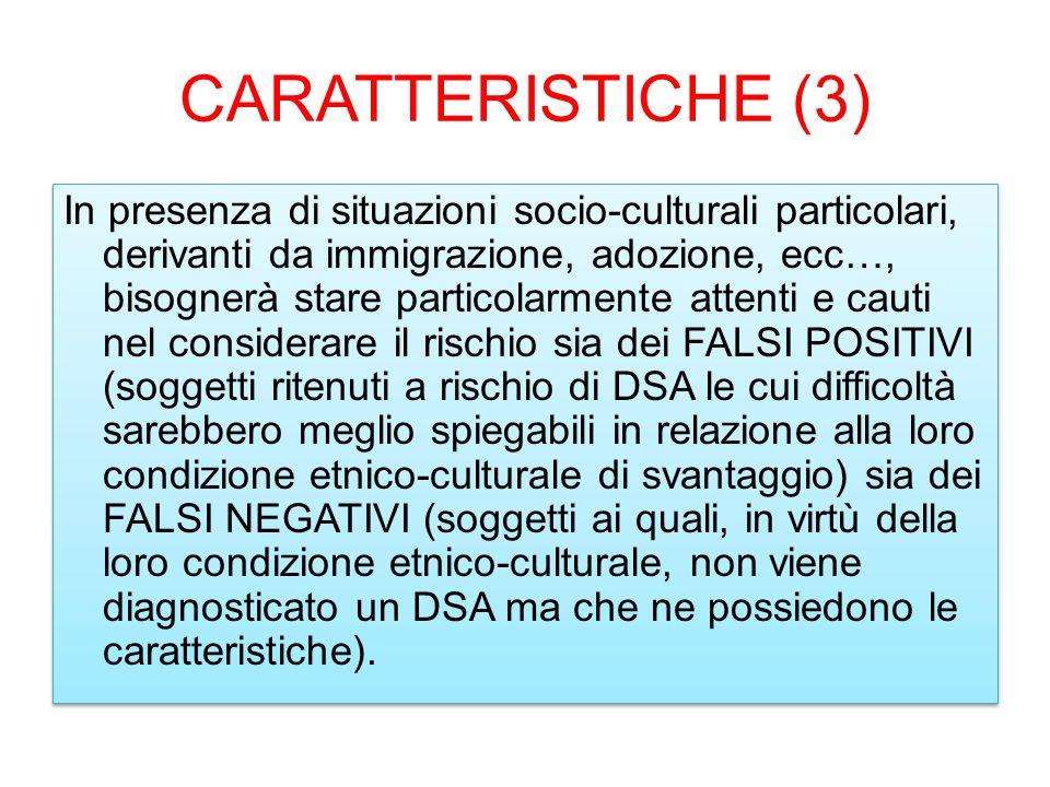 CARATTERISTICHE (3) In presenza di situazioni socio-culturali particolari, derivanti da immigrazione, adozione, ecc…, bisognerà stare particolarmente