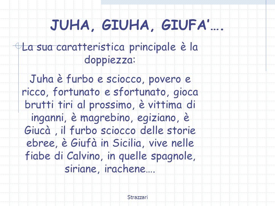 Strazzari JUHA, GIUHA, GIUFA…. La sua caratteristica principale è la doppiezza: Juha è furbo e sciocco, povero e ricco, fortunato e sfortunato, gioca