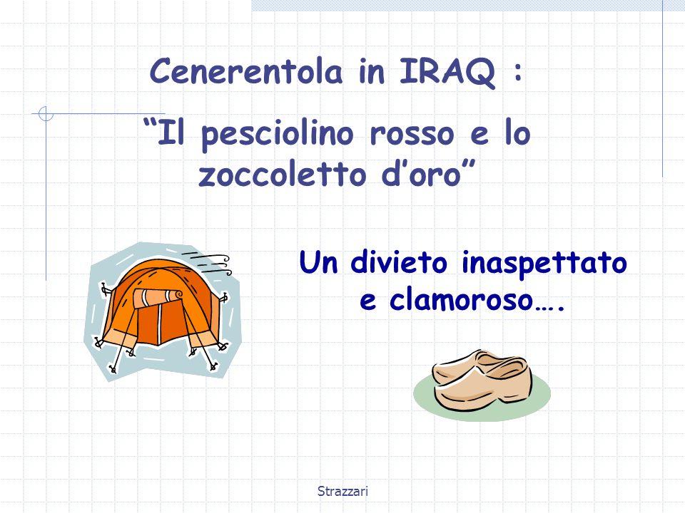 Strazzari Cenerentola in IRAQ : Il pesciolino rosso e lo zoccoletto doro Un divieto inaspettato e clamoroso….
