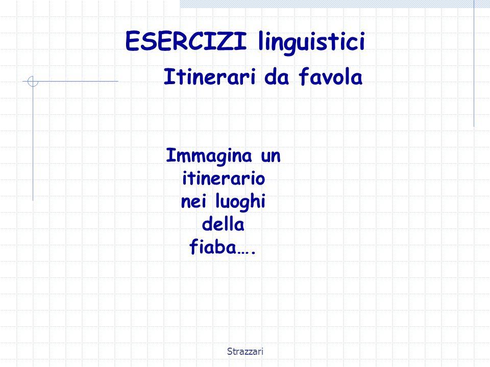 Strazzari ESERCIZI linguistici Itinerari da favola Immagina un itinerario nei luoghi della fiaba….