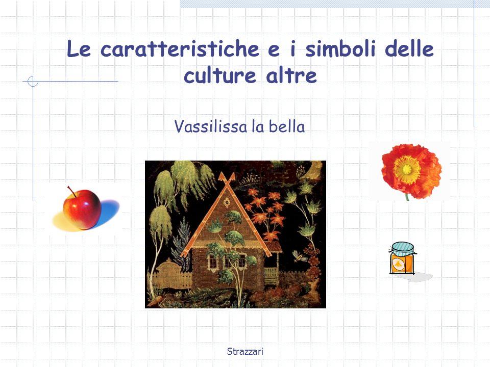 Strazzari Le caratteristiche e i simboli delle culture altre Vassilissa la bella