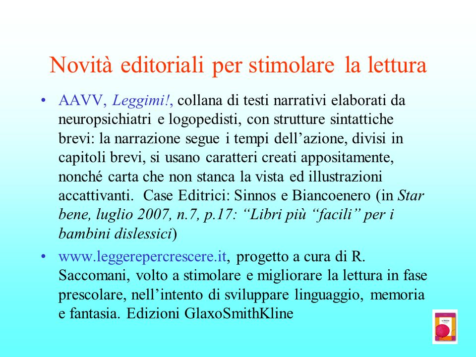 Novità editoriali per stimolare la lettura AAVV, Leggimi!, collana di testi narrativi elaborati da neuropsichiatri e logopedisti, con strutture sintat