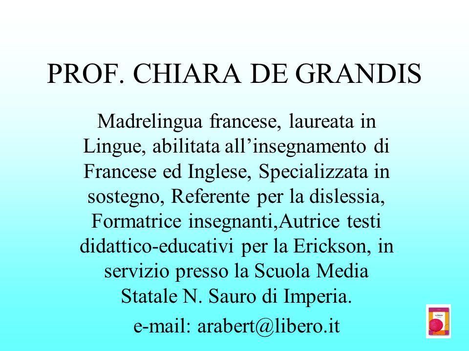 PROF. CHIARA DE GRANDIS Madrelingua francese, laureata in Lingue, abilitata allinsegnamento di Francese ed Inglese, Specializzata in sostegno, Referen