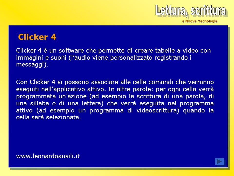 e Nuove Tecnologie Clicker 4 Clicker 4 è un software che permette di creare tabelle a video con immagini e suoni (laudio viene personalizzato registra