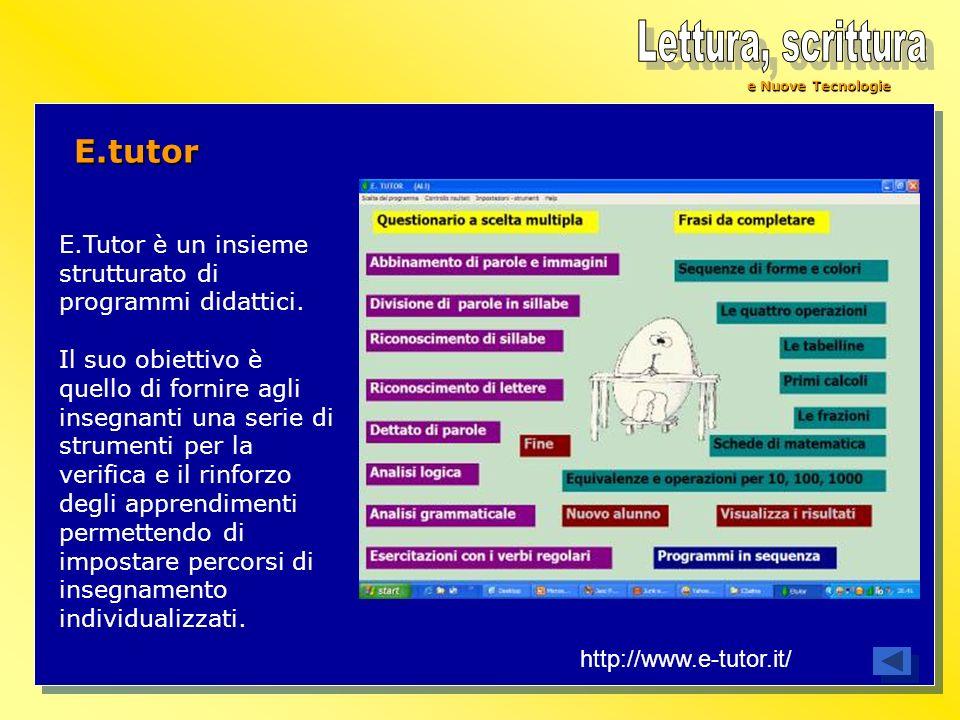 e Nuove Tecnologie E.tutor http://www.e-tutor.it/ E.Tutor è un insieme strutturato di programmi didattici. Il suo obiettivo è quello di fornire agli i