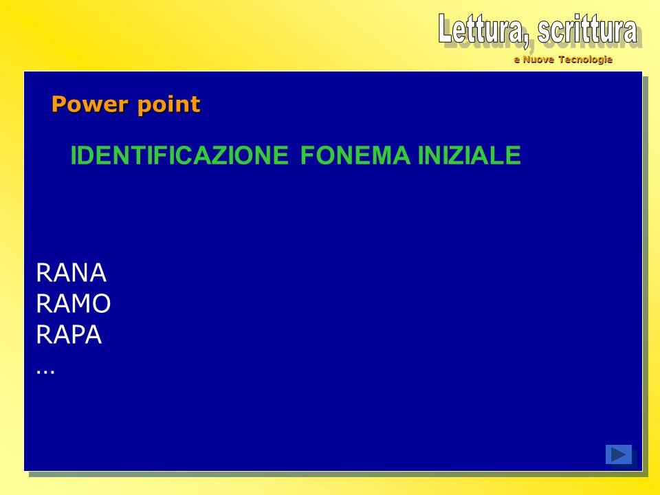 e Nuove Tecnologie Power point RANA RAMO RAPA … IDENTIFICAZIONE FONEMA INIZIALE