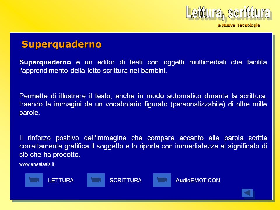e Nuove Tecnologie Superquaderno Superquaderno è un editor di testi con oggetti multimediali che facilita l'apprendimento della letto-scrittura nei ba