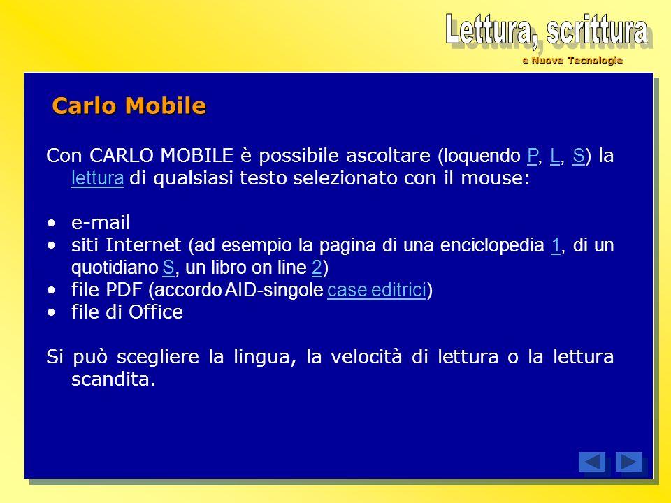 e Nuove Tecnologie Carlo Mobile Con CARLO MOBILE è possibile ascoltare (loquendo P, L, S) la lettura di qualsiasi testo selezionato con il mouse:PLS l