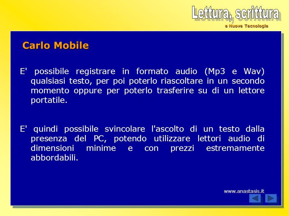 e Nuove Tecnologie Carlo Mobile E' possibile registrare in formato audio (Mp3 e Wav) qualsiasi testo, per poi poterlo riascoltare in un secondo moment