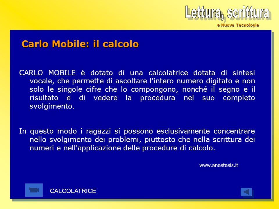 e Nuove Tecnologie Carlo Mobile: il calcolo CARLO MOBILE è dotato di una calcolatrice dotata di sintesi vocale, che permette di ascoltare l'intero num