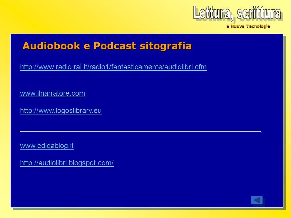Audiobook e Podcast sitografia http://www.radio.rai.it/radio1/fantasticamente/audiolibri.cfm www.ilnarratore.com http://www.logoslibrary.eu __________