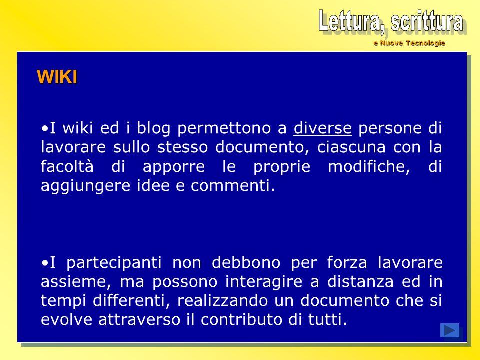 WIKI I wiki ed i blog permettono a diverse persone di lavorare sullo stesso documento, ciascuna con la facoltà di apporre le proprie modifiche, di agg