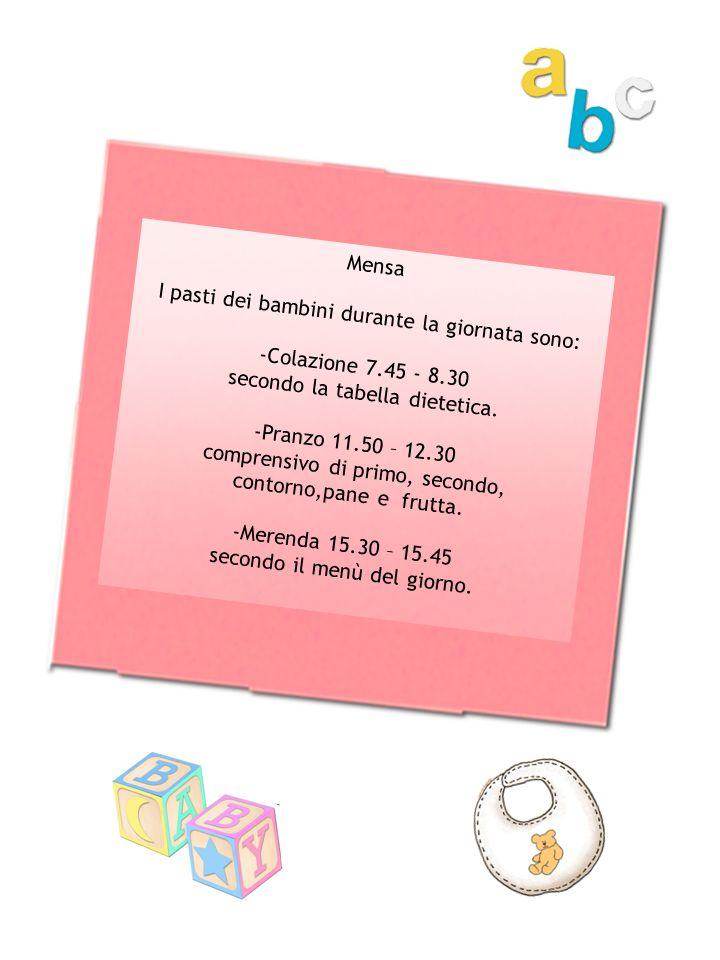 Mensa I pasti dei bambini durante la giornata sono: -Colazione 7.45 - 8.30 secondo la tabella dietetica. -Pranzo 11.50 – 12.30 comprensivo di primo, s