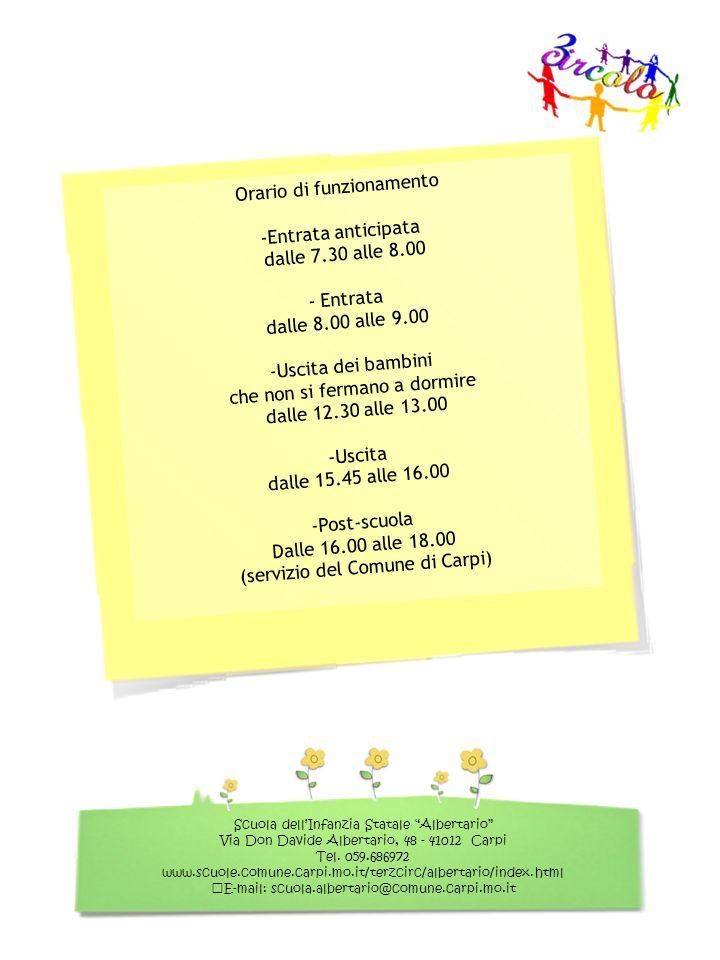 Orario di funzionamento -Entrata anticipata dalle 7.30 alle 8.00 - Entrata dalle 8.00 alle 9.00 -Uscita dei bambini che non si fermano a dormire dalle
