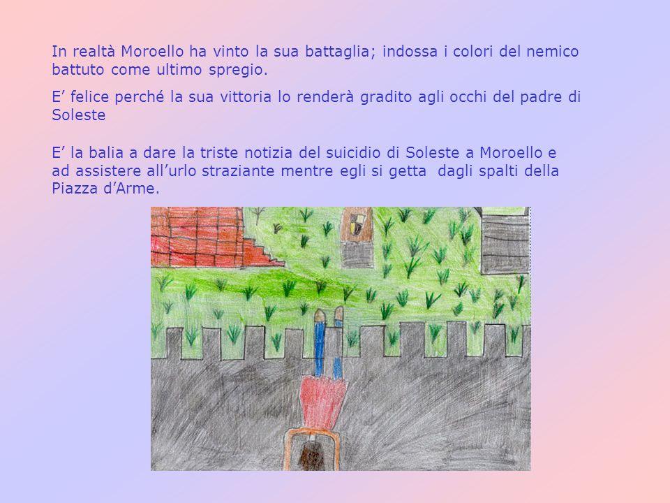 In realtà Moroello ha vinto la sua battaglia; indossa i colori del nemico battuto come ultimo spregio. E felice perché la sua vittoria lo renderà grad