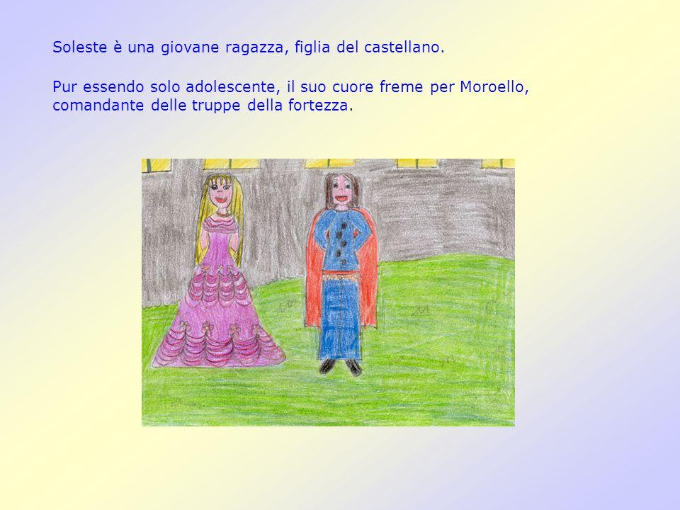 Soleste è una giovane ragazza, figlia del castellano. Pur essendo solo adolescente, il suo cuore freme per Moroello, comandante delle truppe della for