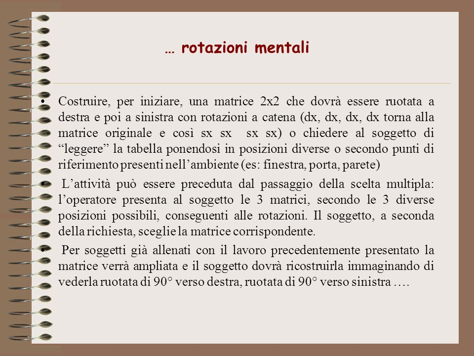 … rotazioni mentali Costruire, per iniziare, una matrice 2x2 che dovrà essere ruotata a destra e poi a sinistra con rotazioni a catena (dx, dx, dx, dx