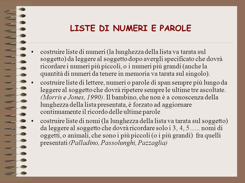 LISTE DI NUMERI E PAROLE costruire liste di numeri (la lunghezza della lista va tarata sul soggetto) da leggere al soggetto dopo avergli specificato c