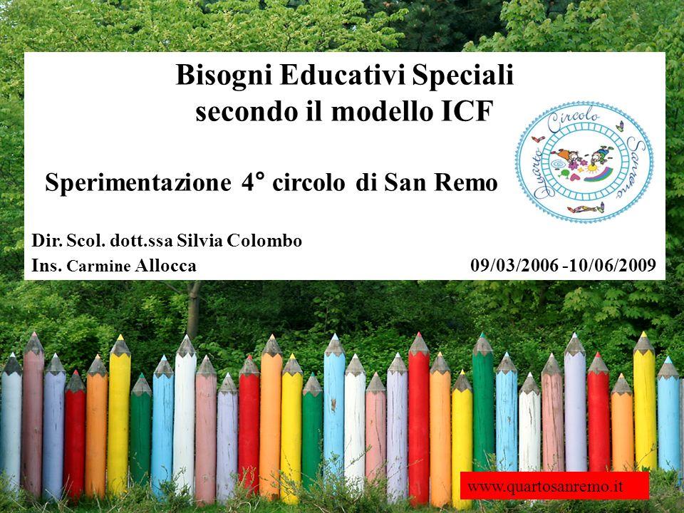 Bisogni Educativi Speciali secondo il modello ICF Sperimentazione 4° circolo di San Remo Dir. Scol. dott.ssa Silvia Colombo Ins. Carmine Allocca 09/03