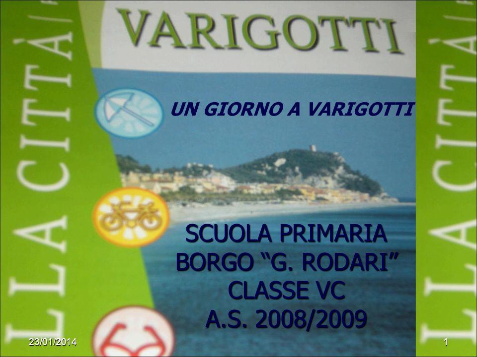 123/01/2014 SCUOLA PRIMARIA BORGO G. RODARI CLASSE VC A.S. 2008/2009 UN GIORNO A VARIGOTTI