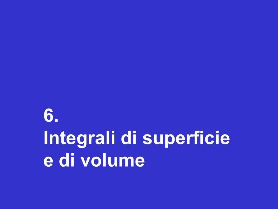 6. Integrali di superficie e di volume