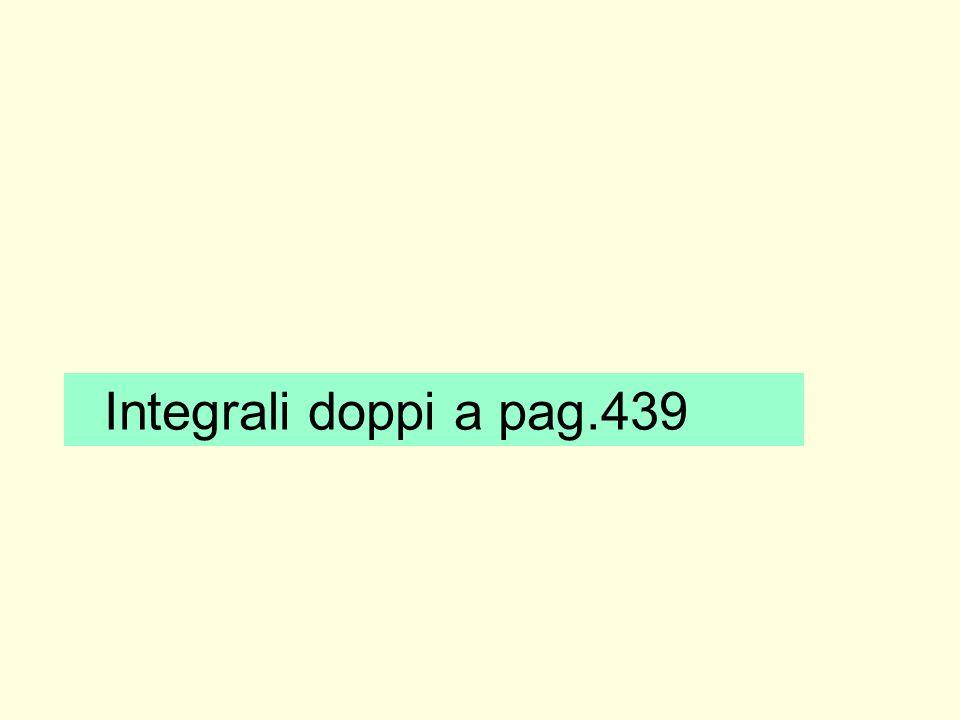 Integrali doppi a pag.439