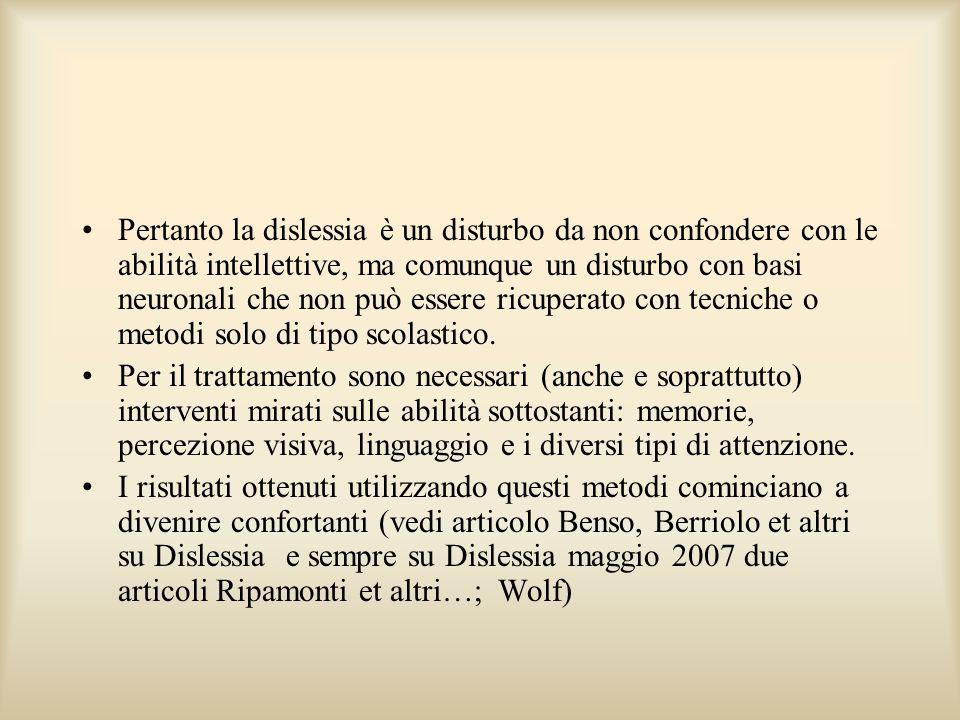 Pertanto la dislessia è un disturbo da non confondere con le abilità intellettive, ma comunque un disturbo con basi neuronali che non può essere ricup