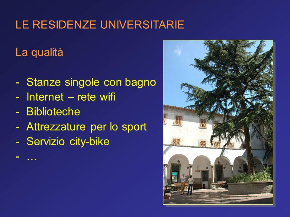 LE RESIDENZE UNIVERSITARIE La qualità -Stanze singole con bagno -Internet – rete wifi -Biblioteche -Attrezzature per lo sport -Servizio city-bike -…