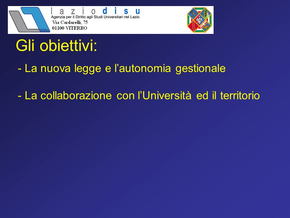 Gli obiettivi: - La nuova legge e lautonomia gestionale - La collaborazione con lUniversità ed il territorio