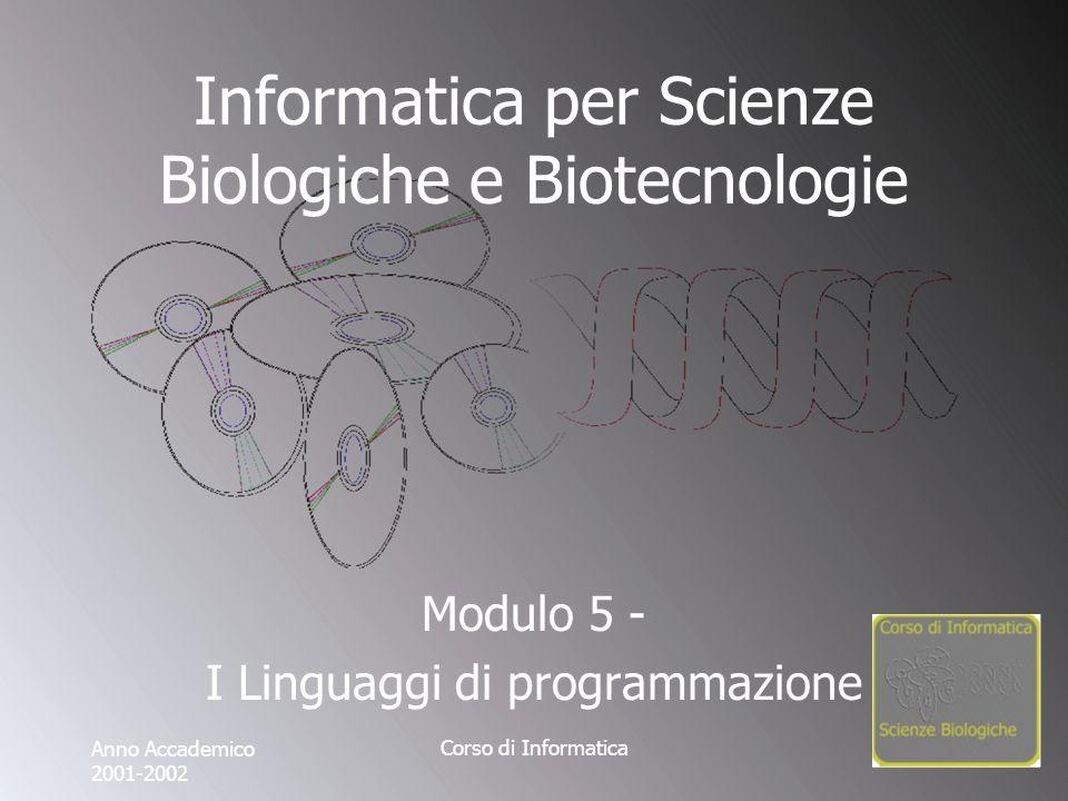 Corso di Informatica Informatica per Scienze Biologiche e Biotecnologie Modulo 5 - I Linguaggi di programmazione