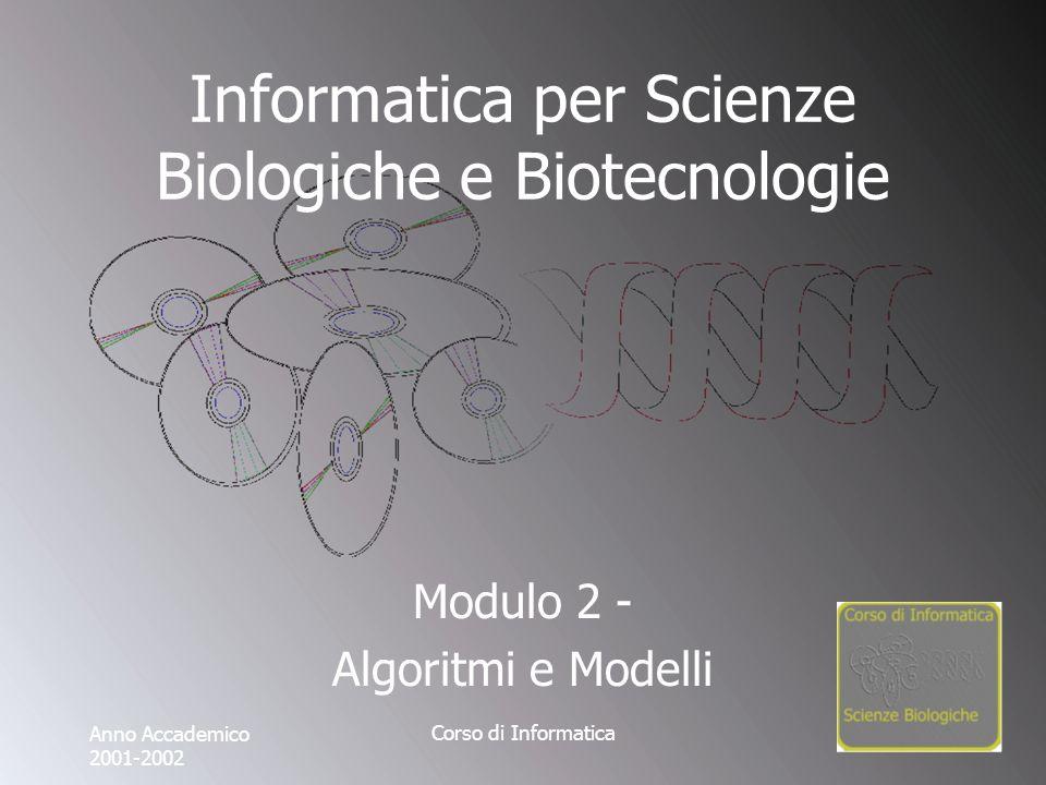 Corso di Informatica Informatica per Scienze Biologiche e Biotecnologie Modulo 2 - Algoritmi e Modelli