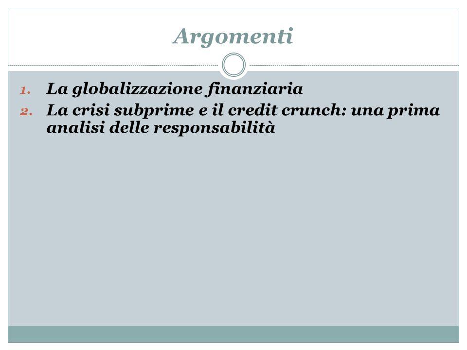 Argomenti 1. La globalizzazione finanziaria 2. La crisi subprime e il credit crunch: una prima analisi delle responsabilità