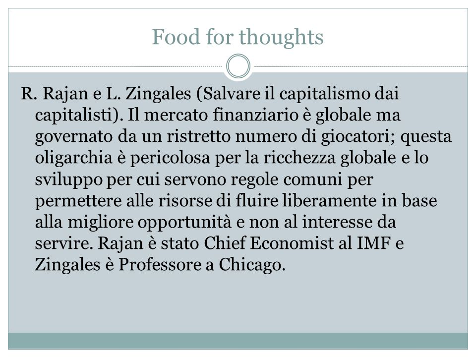 Food for thoughts R. Rajan e L. Zingales (Salvare il capitalismo dai capitalisti). Il mercato finanziario è globale ma governato da un ristretto numer