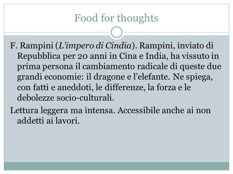 Food for thoughts F. Rampini (Limpero di Cindia). Rampini, inviato di Repubblica per 20 anni in Cina e India, ha vissuto in prima persona il cambiamen