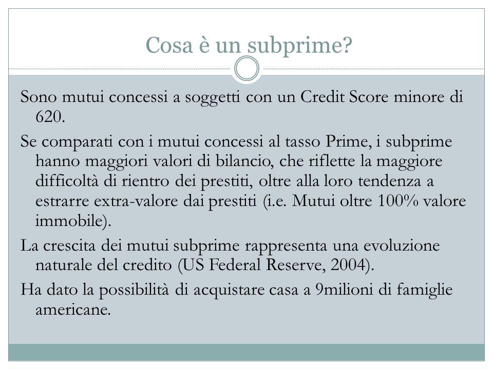Cosa è un subprime? Sono mutui concessi a soggetti con un Credit Score minore di 620. Se comparati con i mutui concessi al tasso Prime, i subprime han